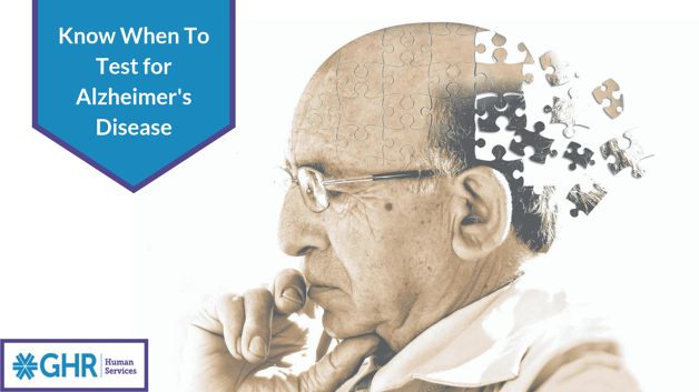 Know When To Test for Alzheimer's Disease - GHR